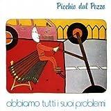 Abbiamo Tutti I Suoi Problem by Picchio Dal Pozzo (2008-08-19?