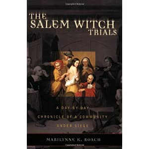 The Salem Witch Trials: A Day-by-Day Chronicle of a Community Under Siege Marilynne K. Roach