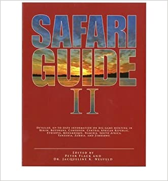 Safari Guide II: Detailed, Up-to-Date Information on Big Game Hunting in Benin, Botswana. CAmeroon, Central African Republic, Ethiopia, Mozambique, ... South Africa, Tanzania, Zambia, and Zimbabwe written by Peter Flack