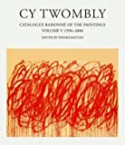 CY Twombly: Catalogue Raisonne of the Paintings 1996-2007