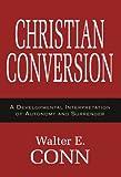 Christian Conversion: A Developmental Interpretation of Autonomy and Surrender