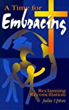 img - for A Time for Embracing: Reclaiming Reconciliation by Upton, Julia (1999) Paperback book / textbook / text book