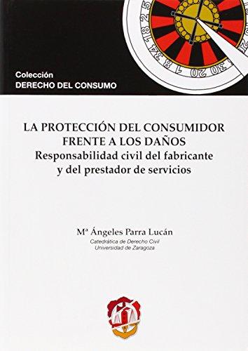 La protección del consumidor frente a los daños: Responsabilidad civil del fabricante y del prestador (Derecho del Consumo)
