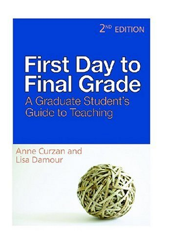 First Day to Final Grade, Second Edition: A Graduate...