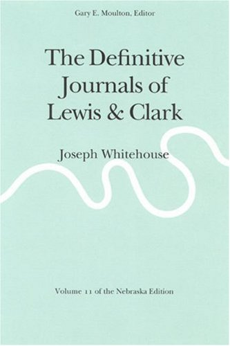 The Definitive Journals of Lewis and Clark: Joseph Whitehouse: 011 (Definitive Journals of Lewis & Clark)