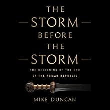 The Storm Before the Storm: The Beginning of the End of the Roman Republic Audiobook by Mike Duncan Narrated by To Be Announced