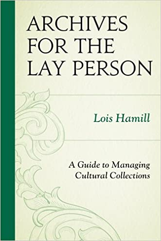 Archives for the Lay Person: A Guide to Managing Cultural Collections (American Association for State and Local History)