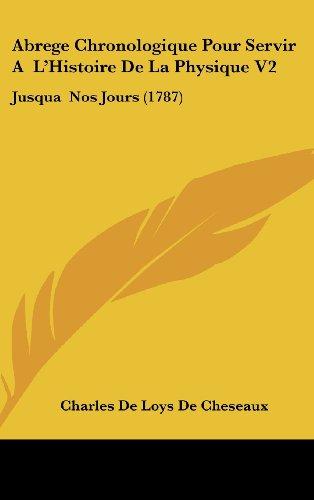 Abrege Chronologique Pour Servir A L'Histoire de La Physique V2: Jusqua Nos Jours (1787)