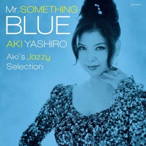 Mr.SOMETHING BLUE  ~Aki's Jazzy Selection~ / 八代亜紀 (CD - 2013)