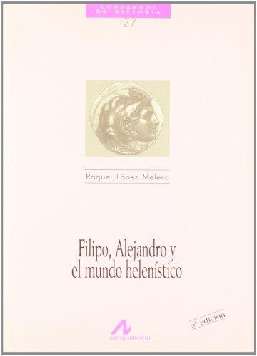 Filipo, Alejandro Y El Mundo Helenístico