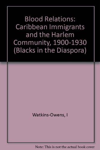Blood Relations: Caribbean Immigrants and the Harlem Community, 1900-1930 (Blacks in the Diaspo)