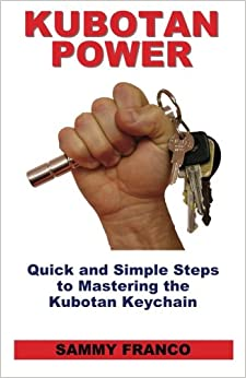 Kubotan Power: Quick and Simple Steps to Mastering the