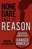 img - for None Dare Call It Reason: How the Average American has Hanged Himself book / textbook / text book