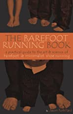 The Barefoot Running Book First Edition: A Practical Guide to the Art and Science of Barefoot and Minimalist Shoe Running