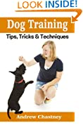 Dog Training Tips Tricks & Techniques (Practical Dog Training Advice Book 1)