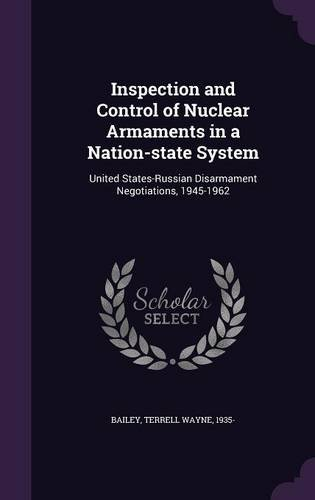 Inspection and Control of Nuclear Armaments in a Nation-state System: United States-Russian Disarmament Negotiations, 1945-1962