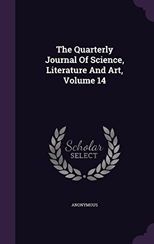The Quarterly Journal Of Science, Literature And Art, Volume 14