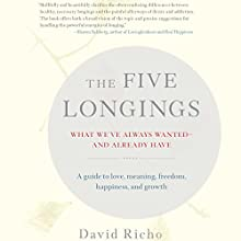 The Five Longings: What We've Always Wanted - and Already Have Audiobook by David Richo Narrated by Brett Barry