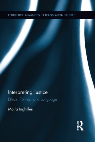 Interpreting Justice: Ethics, Politics and Language (Routledge Advancese in Translation Studies)