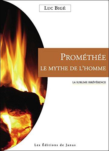 Prométhée - Le Mythe de l'Homme - La sublime irrévérence