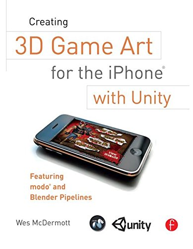 Creating 3D Game Art for the iPhone with Unity: Featuring modo and Blender pipelines (Portuguese and English Edition)