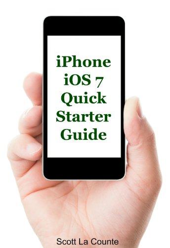Scott La Counte - iPhone iOS 7 Quick Starter Guide (For iPhone 4, iPhone 4s, iPhone 5, iPhone 5s, and iPhone 5c) (English Edition)