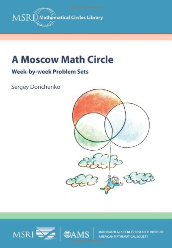 A Moscow Math Circle: Week-By-Week Problem Sets (MSRI Mathematical Circles Library)