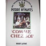 Comme Chez Soi: Les Recettes Originales de Pierre Wynants (French Edition)