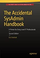 The Accidental SysAdmin Handbook: A Primer for Early Level IT Professionals Front Cover
