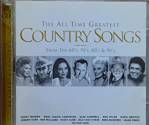 The All Time Greatest Country Songs: From The 60s, 70s, 80s And 90s