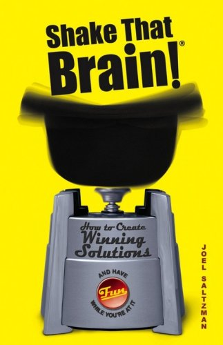 Joel Saltzman - Shake That Brain: How to Create Winning Solutions and Have Fun While You're At It