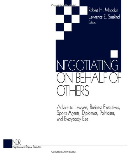 Negotiating on Behalf of Others: Advice to Lawyers, Business Executives, Sports Agents, Diplomats, Politicians, and Everybody Else (Negotiation and Dispute Resolution)