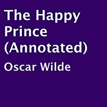 The Happy Prince (Annotated) (       UNABRIDGED) by Oscar Wilde Narrated by Michael Gallen