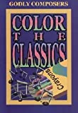 Color the Classics: Godly Composers I - Bach, Vivaldi, Handel, and Haydn (Book and Cassette)