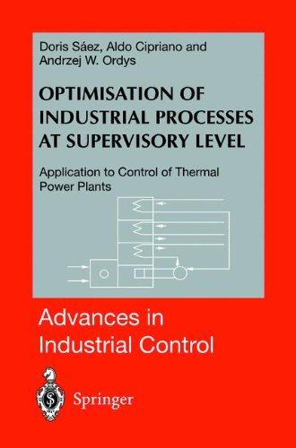 Optimisation Of Industrial Processes At Supervisory Level: Application To Control Of Thermal Power Plants (Advances In Industrial Control)