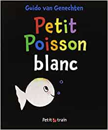 Amazon.fr - Petit poisson blanc - Guido Van Genechten - Livres