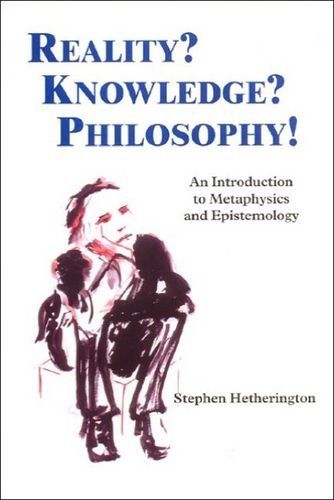 Reality? Knowledge? Philosophy!: An Introduction to...