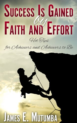 Book: Success Is Gained by Faith and Effort by James E. Mutumba