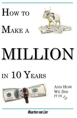 Book: How to make a million in 10 years - and how we did it in 13 by Maarten van Lier