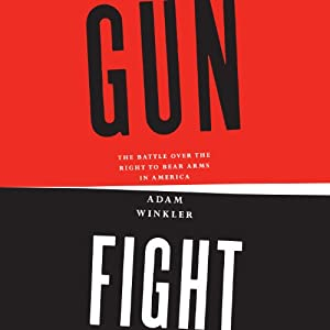 Gunfight: The Battle over the Right to Bear Arms in America | [Adam Winkler]