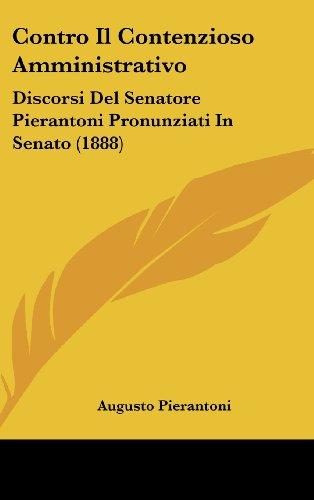 Contro Il Contenzioso Amministrativo: Discorsi del Senatore Pierantoni Pronunziati in Senato (1888)