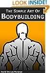 The Simple Art of Bodybuilding: A Pra...