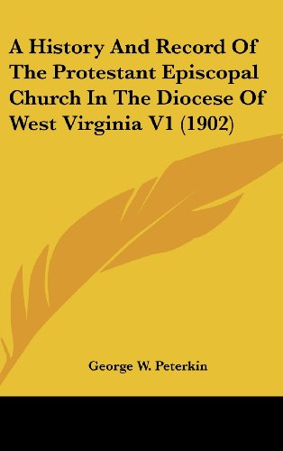 A History and Record of the Protestant Episcopal Church in the Diocese of West Virginia V1 (1902)