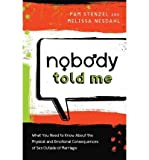 img - for [(Nobody Told Me: What You Need to Know about the Physical and Emotional Consequences of Sex Outside of Marriage )] [Author: Pam Stenzel] [Feb-2011] book / textbook / text book
