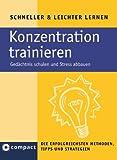 Konzentration trainieren (Compact): Gedächtnis schulen und Stress abbauen. Die erfolgreichsten Tipps, Methoden und Strategien (Schneller & Leichter Lernen)
