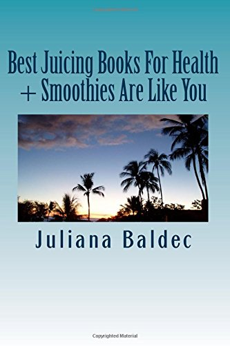 Best Juicing Books For Health + Smoothies Are Like You: Healthy Smoothie Book Detox Smoothies For Healthy Living & Juicing Recipes For Vitality & ... (Smoothie Guide Beginners & Recipe Journal) by Juliana Baldec