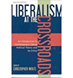 img - for [ { LIBERALISM AT THE CROSSROADS: AN INTRODUCTION TO CONTEMPORARY LIBERAL POLITICAL THEORY AND ITS CRITICS } ] by Wolfe, Christopher (AUTHOR) Aug-04-2003 [ Paperback ] book / textbook / text book