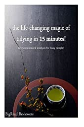The Life-Changing Magic of Tydying in 15 minutes: Key Takeaways & Analysis for Busy People!