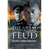 The Great Edwardian Naval Feud: Beresford's Vendetta Against 'Jackie' Fisherby Richard Freeman