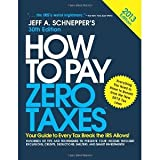 img - for How to Pay Zero Taxes 2013: Your Guide to Every Tax Break the IRS Allows [Paperback] [2012] 30 Ed. Jeff Schnepper book / textbook / text book